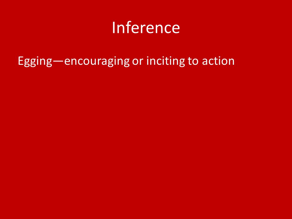 Inference Egging—encouraging or inciting to action