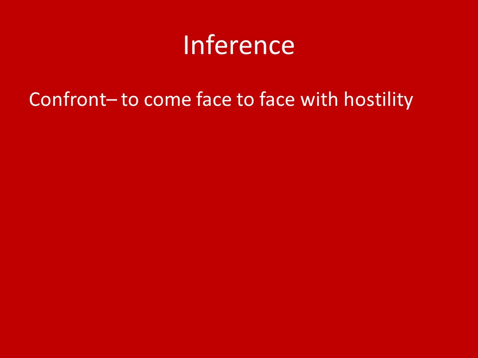 Inference Confront– to come face to face with hostility