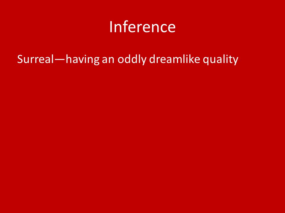 Inference Surreal—having an oddly dreamlike quality