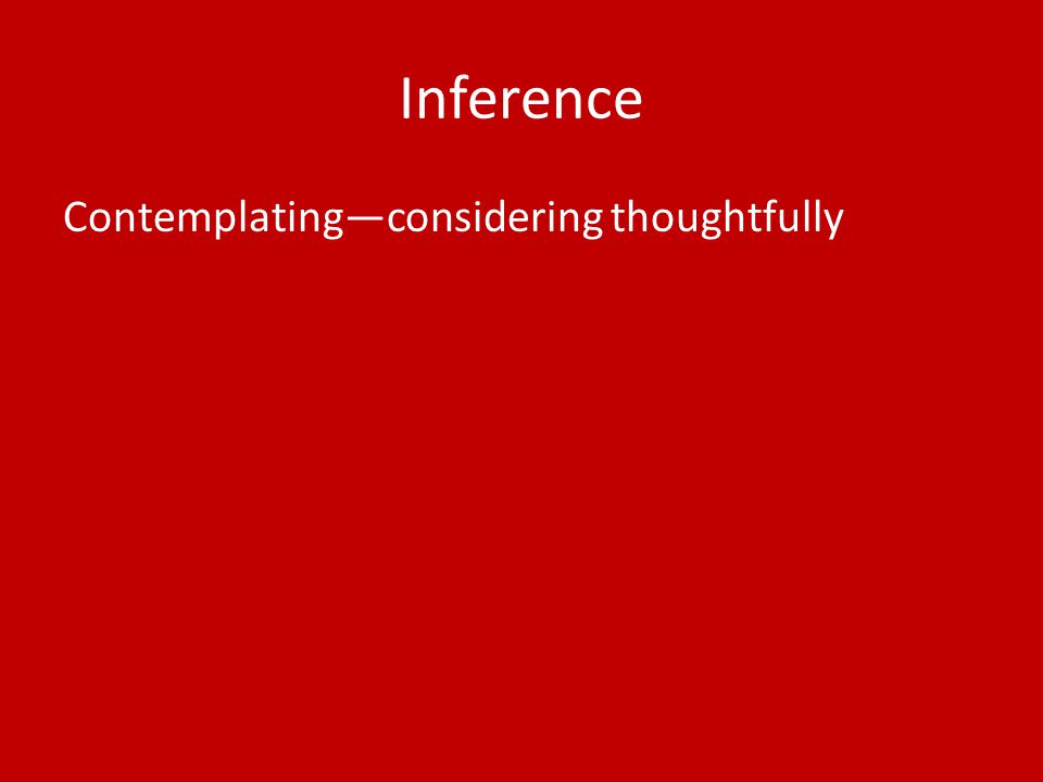 Inference Contemplating—considering thoughtfully