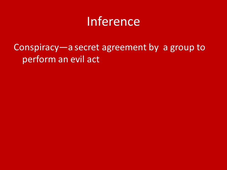 Inference Conspiracy—a secret agreement by a group to perform an evil act