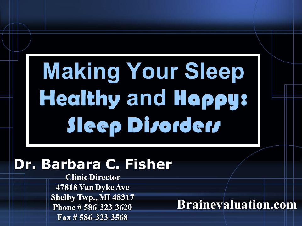 Making Your Sleep Healthy and Happy: Sleep Disorders Dr.