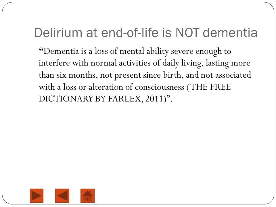 "Delirium at end-of-life is NOT dementia ""Dementia is a loss of mental ability severe enough to interfere with normal activities of daily living, lasti"