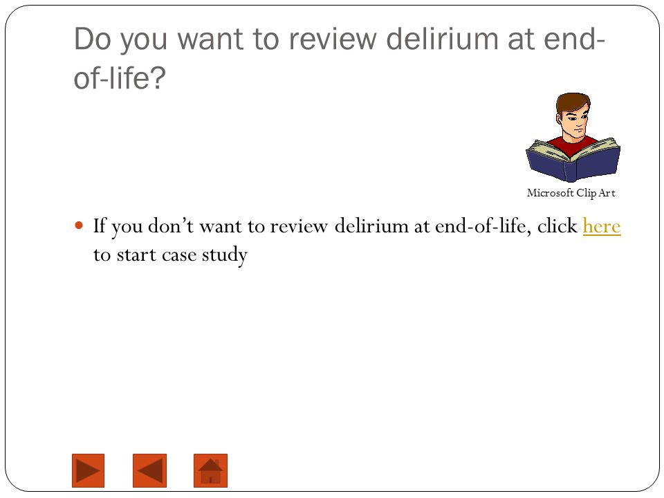 Do you want to review delirium at end- of-life.