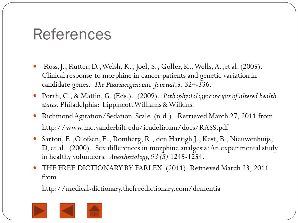 References Ross,J., Rutter, D., Welsh, K., Joel, S., Goller, K., Wells, A.,et al. (2005). Clinical response to morphine in cancer patients and genetic