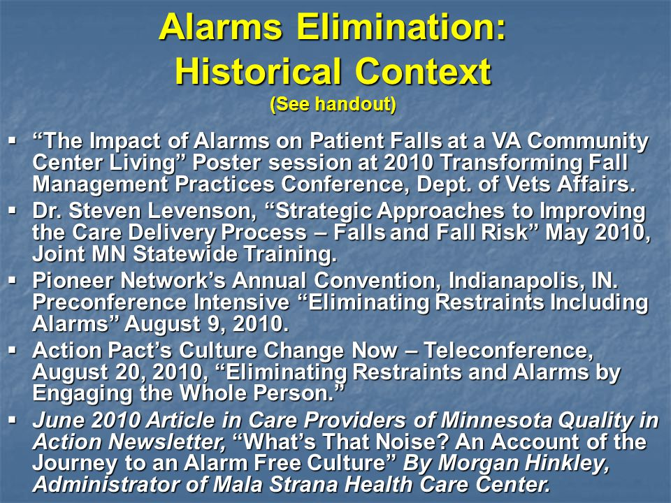 """Alarms Elimination: Historical Context (See handout)  """"The Impact of Alarms on Patient Falls at a VA Community Center Living"""" Poster session at 2010"""
