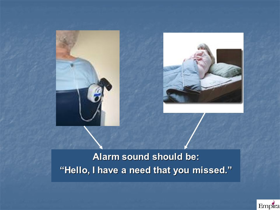 """Alarm sound should be: """"Hello, I have a need that you missed."""""""