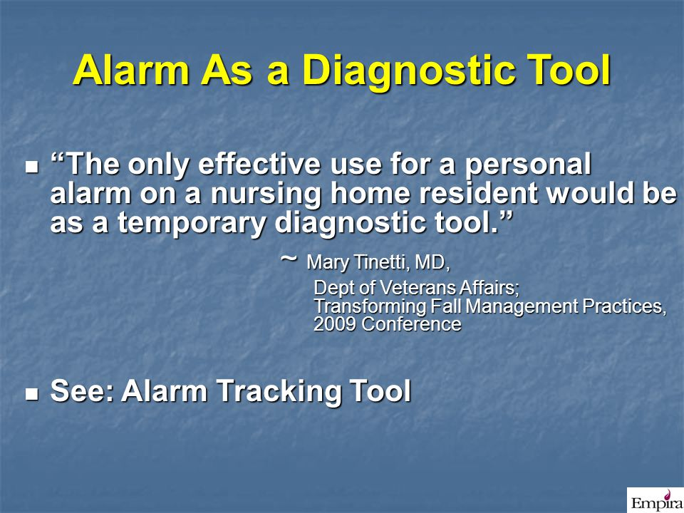 """Alarm As a Diagnostic Tool """"The only effective use for a personal alarm on a nursing home resident would be as a temporary diagnostic tool."""" """"The only"""