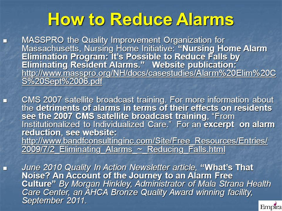 "How to Reduce Alarms MASSPRO the Quality Improvement Organization for Massachusetts, Nursing Home Initiative: ""Nursing Home Alarm Elimination Program:"