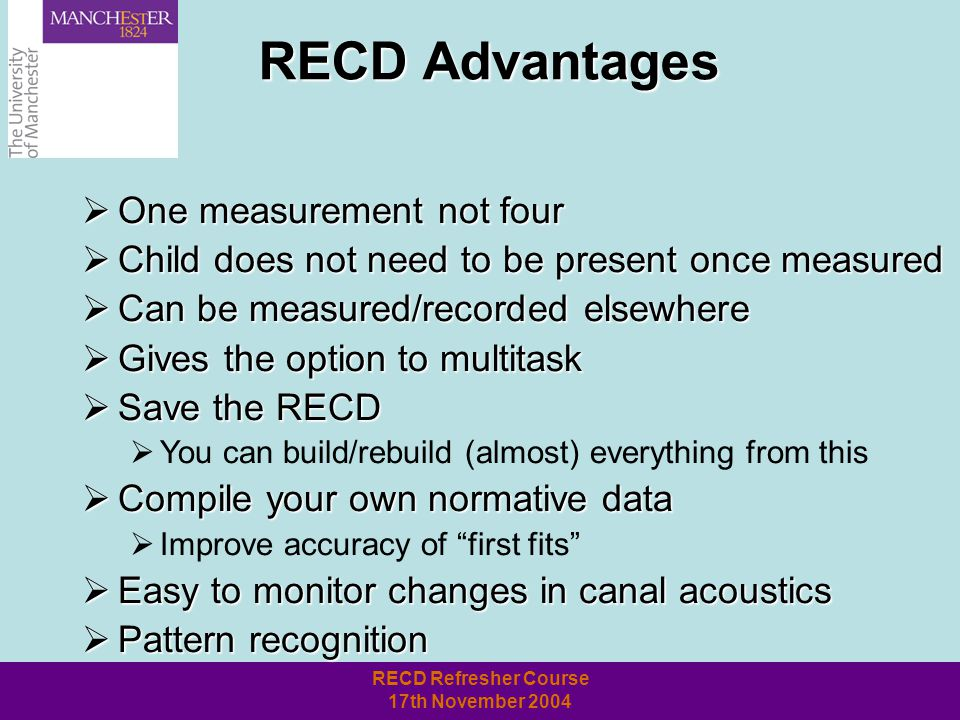 RECD Refresher Course 17th November 2004 RECD Definition Difference between the SPL measured in the real ear and SPL measured in a 2 cc coupler.