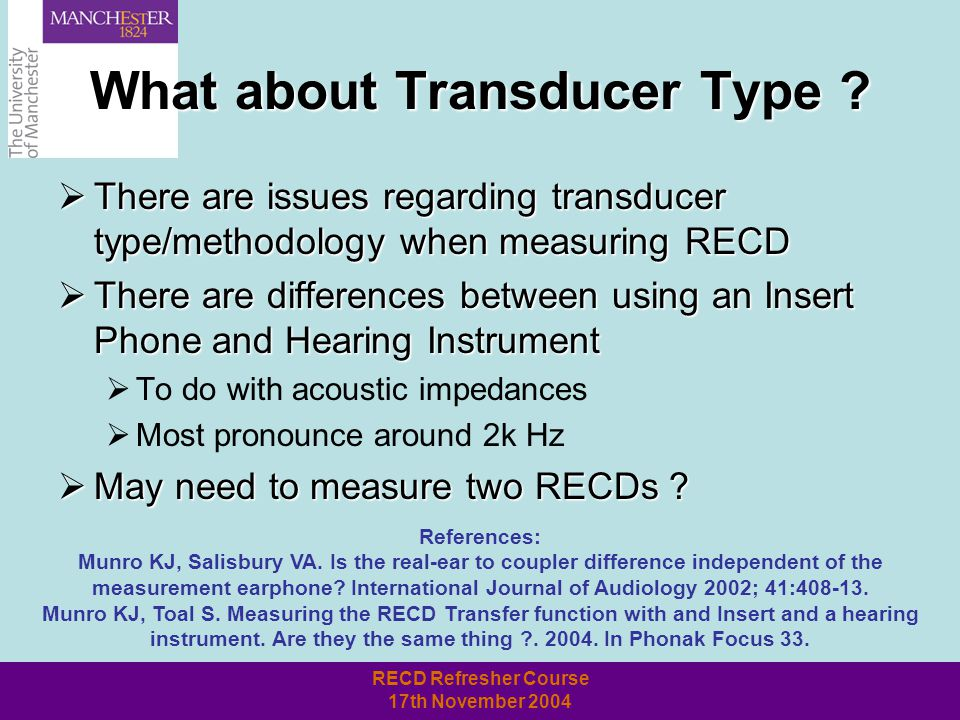 RECD Refresher Course 17th November 2004 What about Transducer Type .