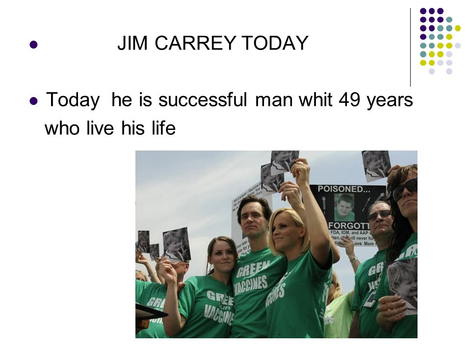 JIM CARREY TODAY Today he is successful man whit 49 years who live his life