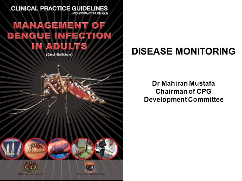 DISEASE MONITORING Dr Mahiran Mustafa Chairman of CPG Development Committee