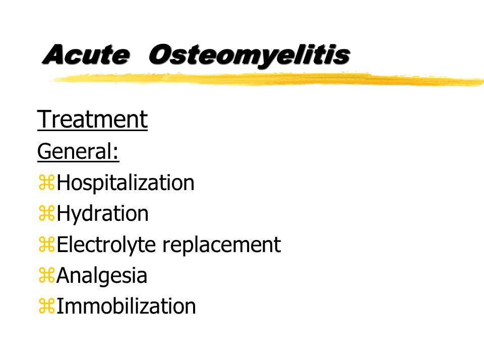Acute Osteomyelitis Treatment General: zHospitalization zHydration zElectrolyte replacement zAnalgesia zImmobilization