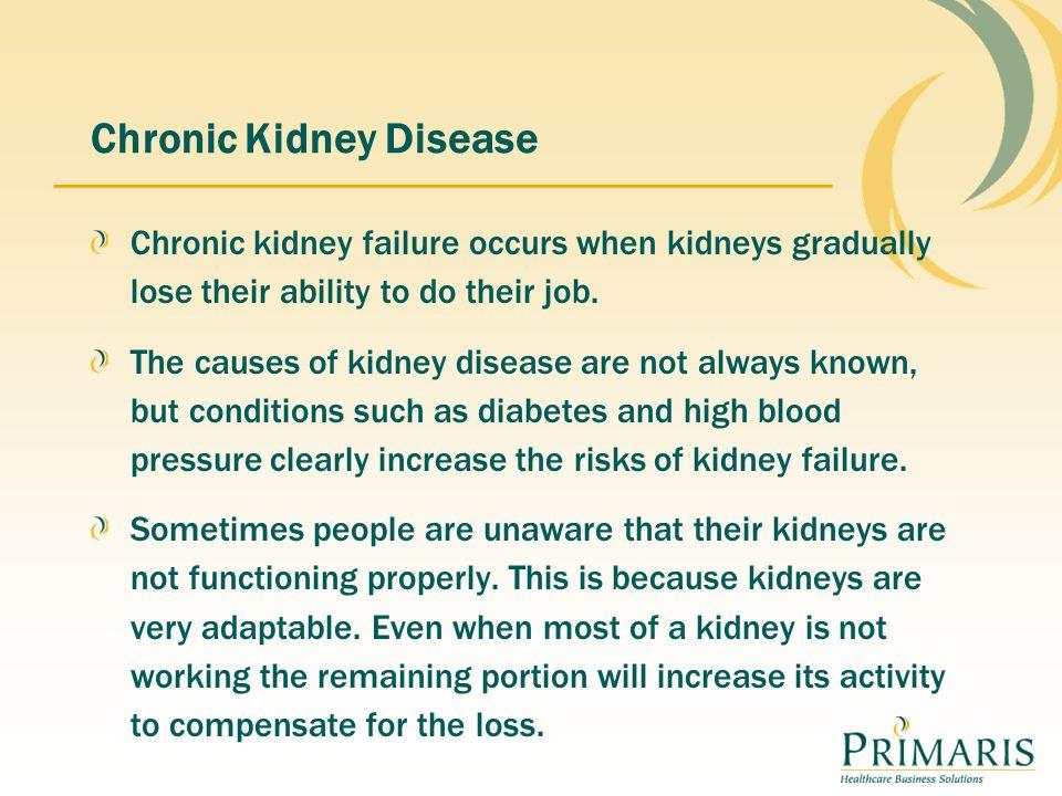 Chronic Kidney Disease Chronic kidney failure occurs when kidneys gradually lose their ability to do their job.