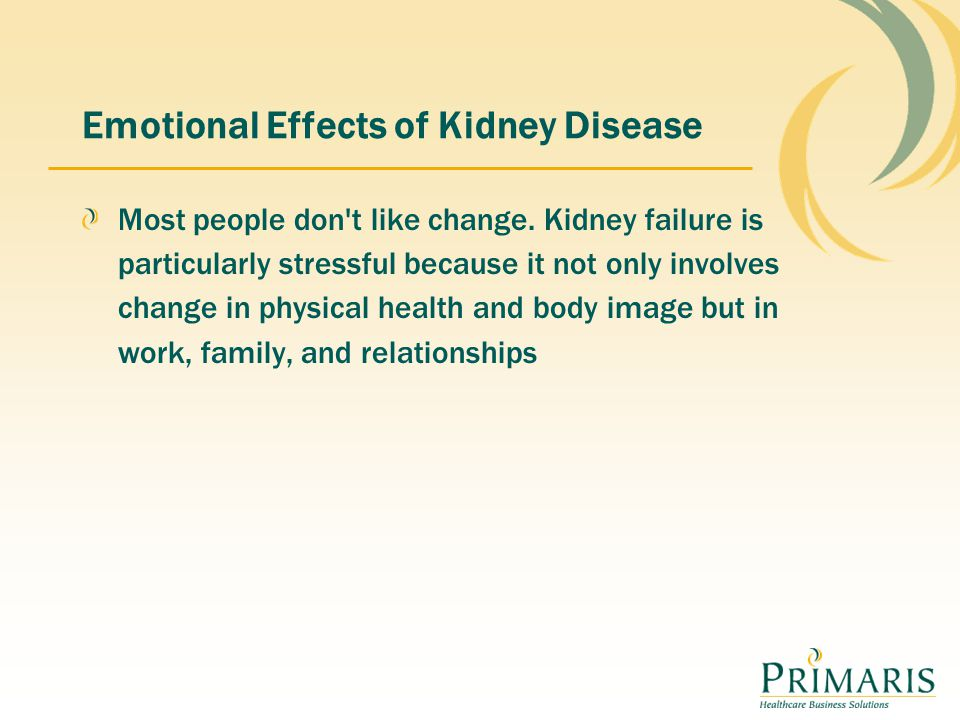 Emotional Effects of Kidney Disease Most people don t like change.