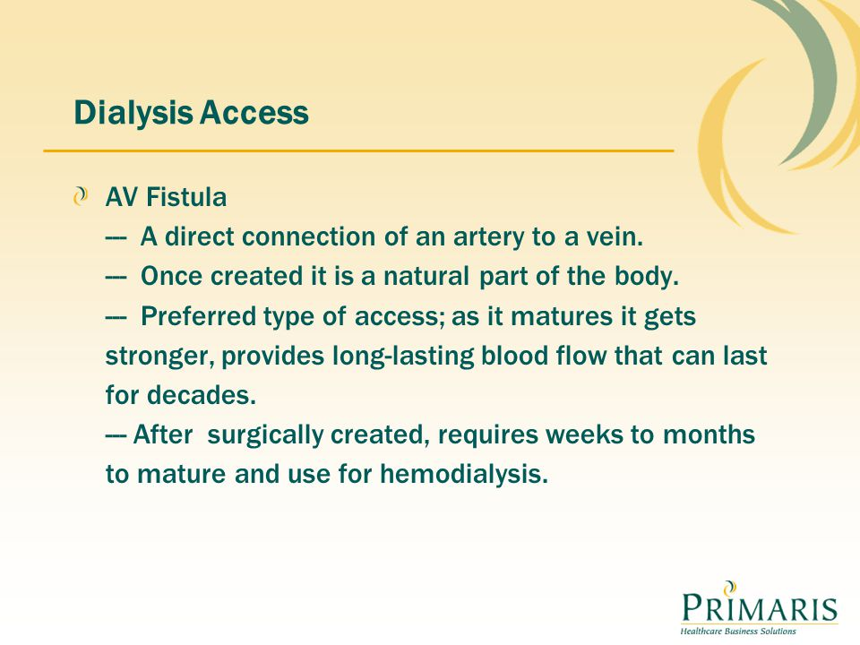 Dialysis Access AV Fistula --- A direct connection of an artery to a vein.