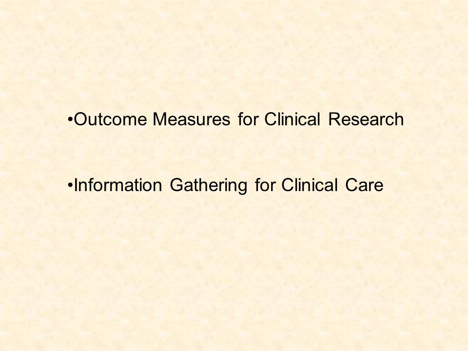 Outcome Measures for Clinical Research Information Gathering for Clinical Care