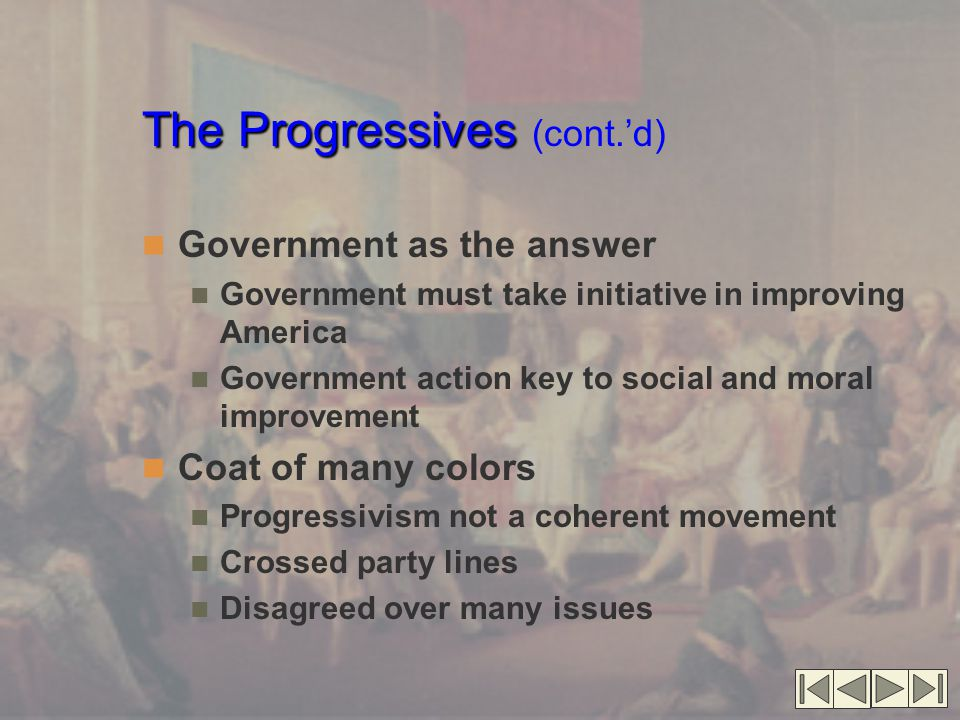 The Progressives The Progressives (cont.'d) Race Most progressives did not accept racial equality Southern progressives white supremacists Some progressives see prejudice as worst evil Ray Stannard Baker W.E.B.