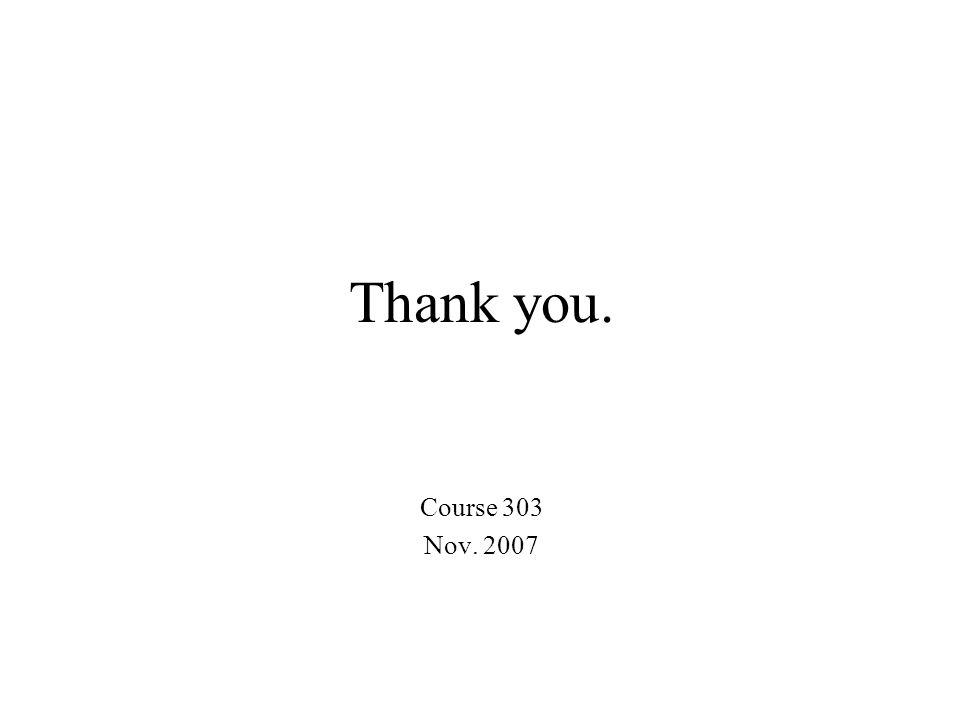 Thank you. Course 303 Nov. 2007