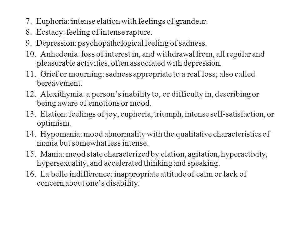 7. Euphoria: intense elation with feelings of grandeur.