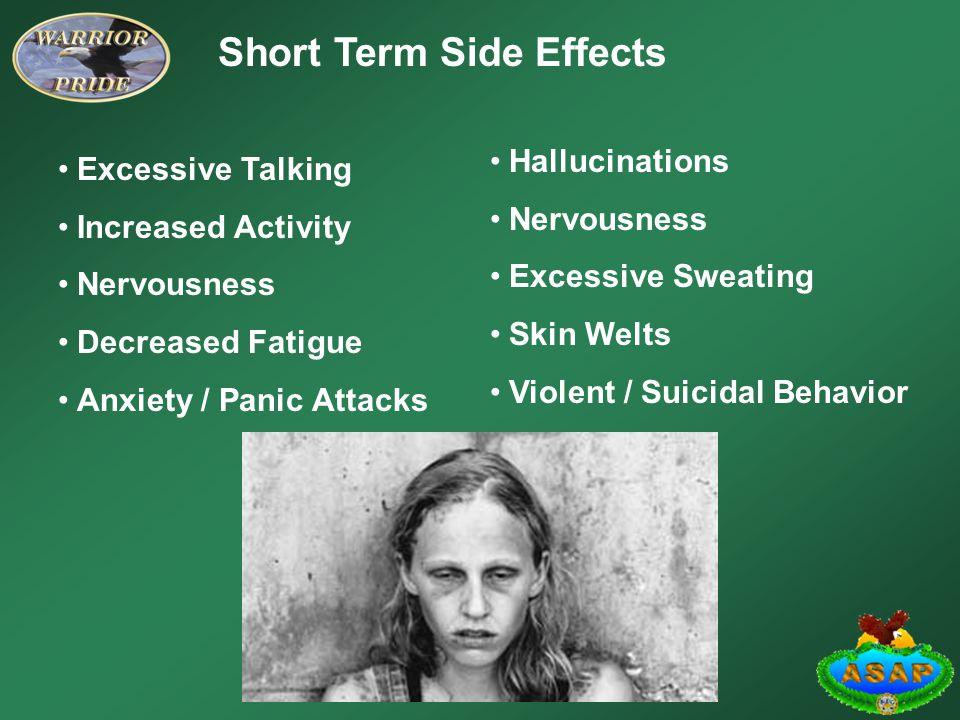 Long Term Side Effects Methamphetamine use can cause serious long term side effects that can affect the user for the rest of their life: Immune System Damage Psychological Problems Severe Brain Damage Fatal Kidney Disorders Fatal Lung Disorders Birth Defects Stroke Death
