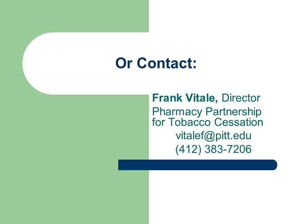 Frank Vitale, Director Pharmacy Partnership for Tobacco Cessation vitalef@pitt.edu (412) 383-7206 Or Contact: