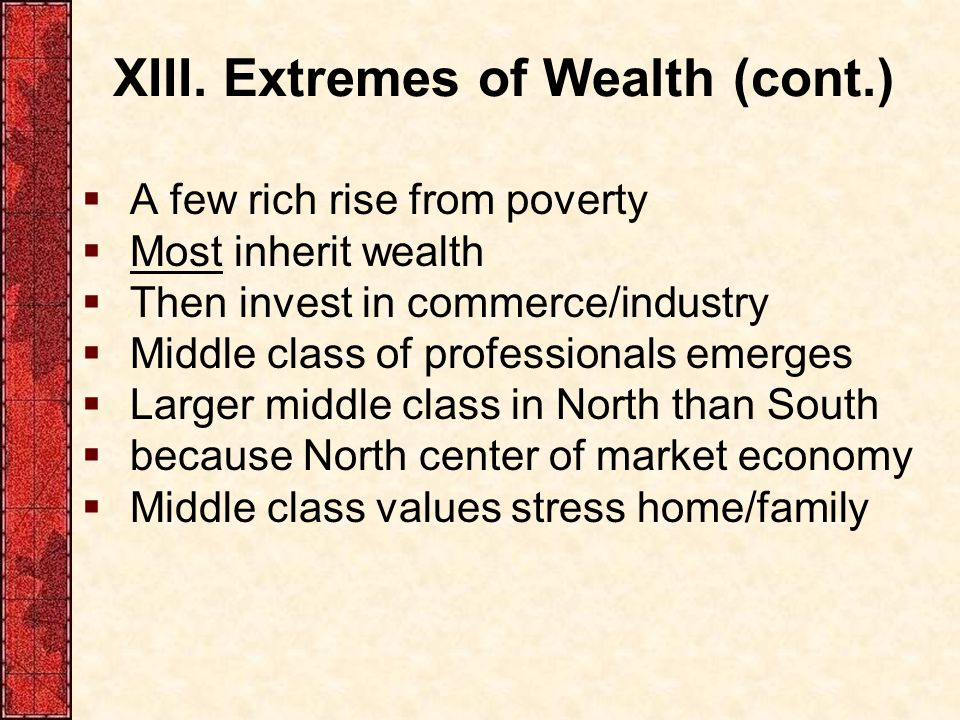 XIII. Extremes of Wealth (cont.)  A few rich rise from poverty  Most inherit wealth  Then invest in commerce/industry  Middle class of professiona