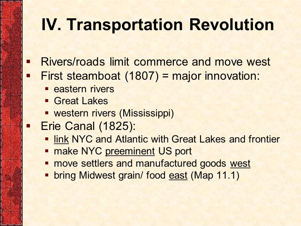 IV. Transportation Revolution  Rivers/roads limit commerce and move west  First steamboat (1807) = major innovation:  eastern rivers  Great Lakes