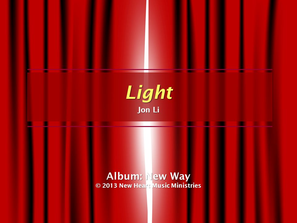 Light Jon Li Album: New Way © 2013 New Heart Music Ministries