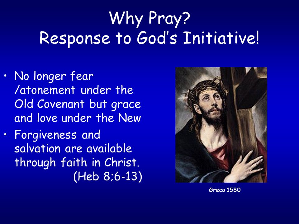 Why Pray. Response to God's Initiative.