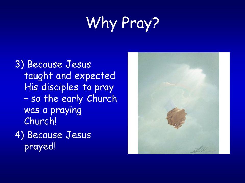 Why Pray.Because humans seek a spiritual dimension to life.
