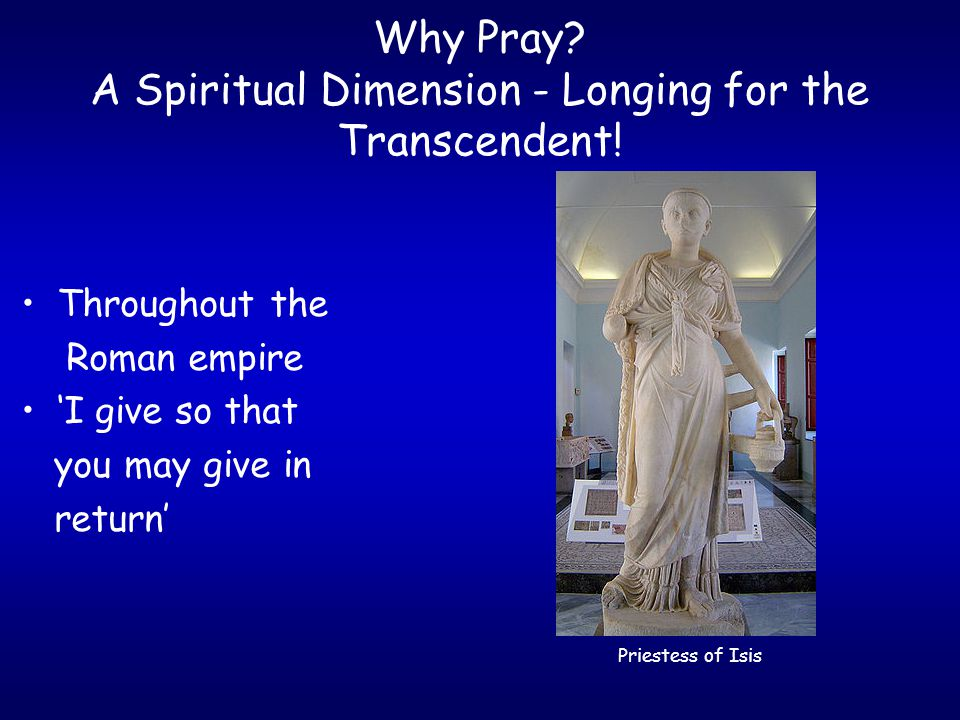 Why Pray. A Spiritual Dimension - Longing for the Transcendent.