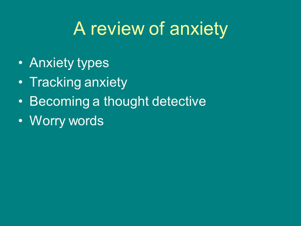 Anxiety Types Generalized Anxiety Disorder (GAD) Panic Disorder Posttraumatic Stress Disorder (PTSD)