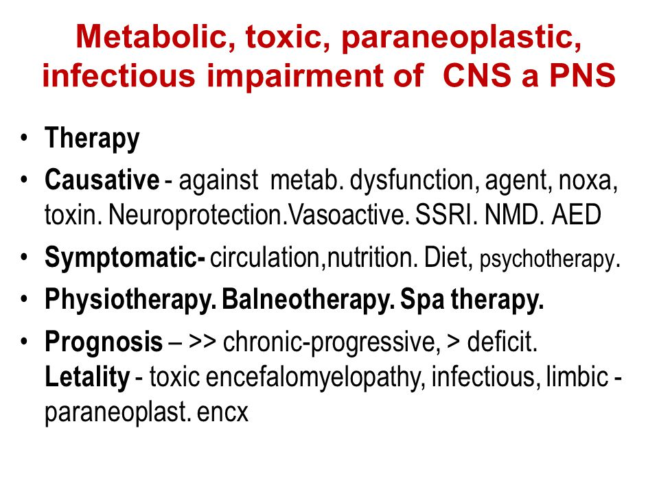 Metabolic, toxic, paraneoplastic, infectious impairment of CNS a PNS Therapy Causative - against metab. dysfunction, agent, noxa, toxin. Neuroprotecti