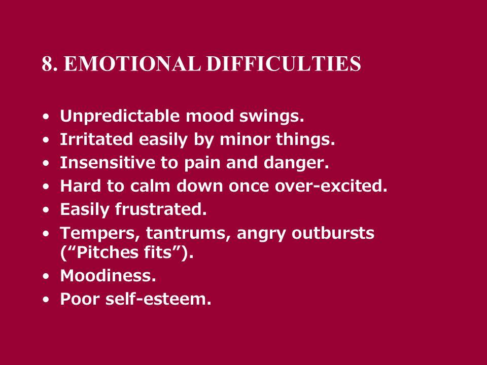 8. EMOTIONAL DIFFICULTIES Unpredictable mood swings.