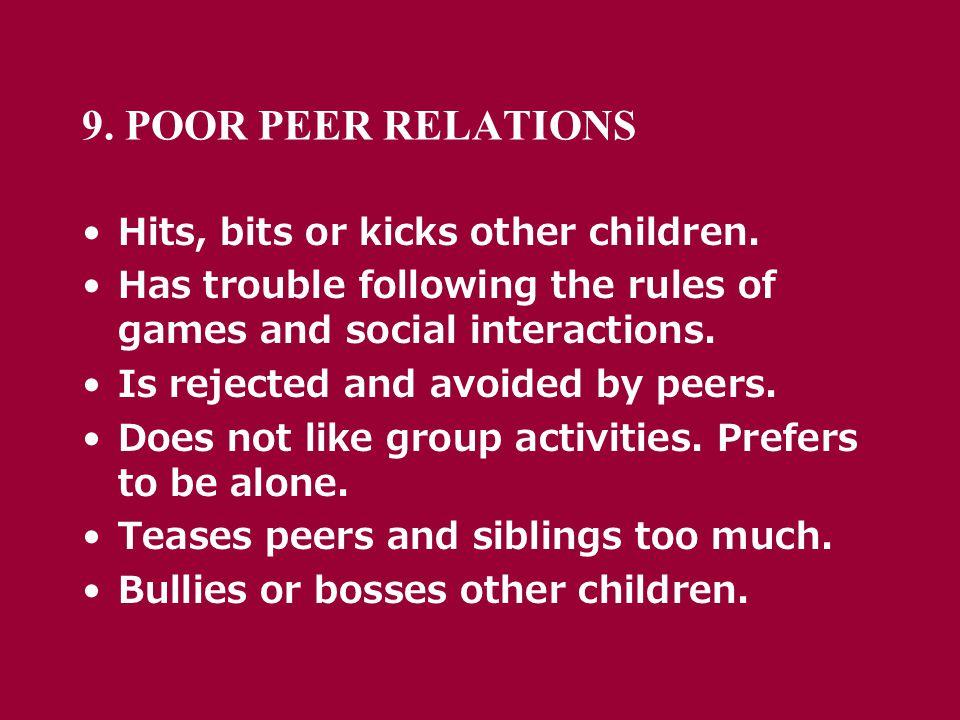 9. POOR PEER RELATIONS Hits, bits or kicks other children.