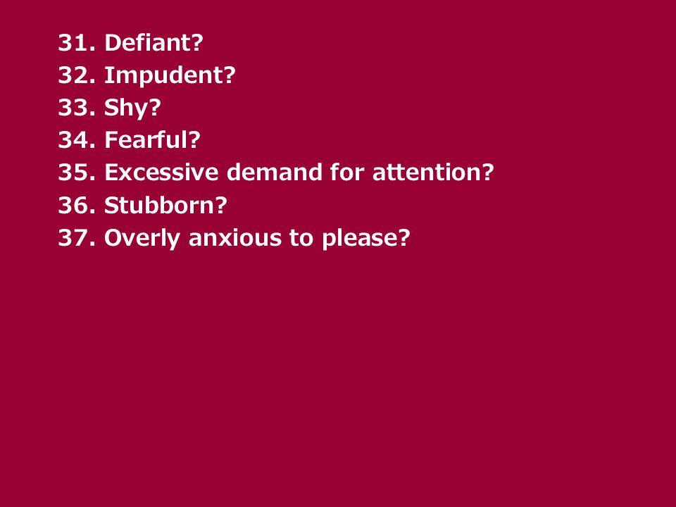 31. Defiant. 32. Impudent. 33. Shy. 34. Fearful.