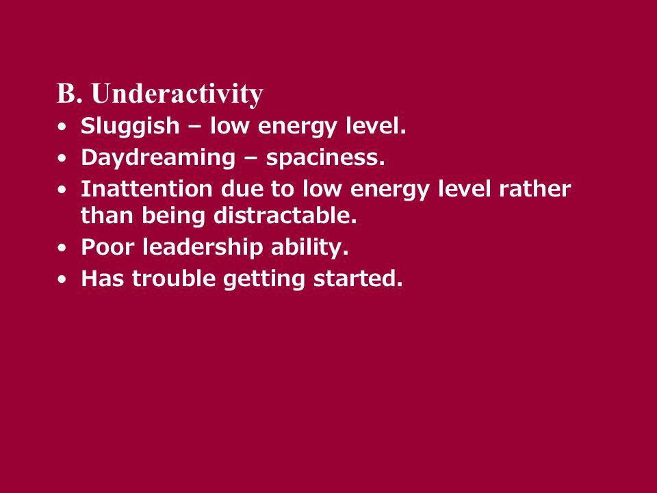 B. Underactivity Sluggish – low energy level. Daydreaming – spaciness.