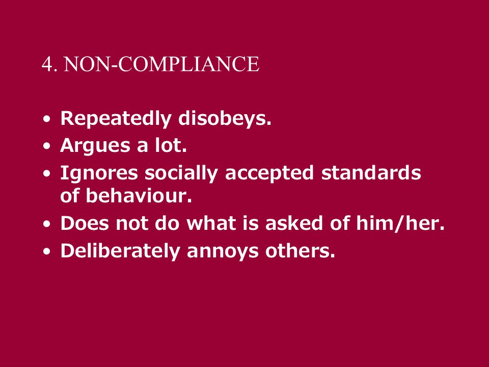 4. NON-COMPLIANCE Repeatedly disobeys. Argues a lot.