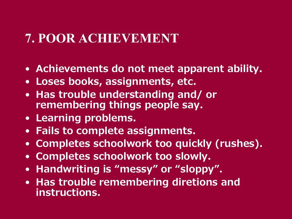 7. POOR ACHIEVEMENT Achievements do not meet apparent ability.
