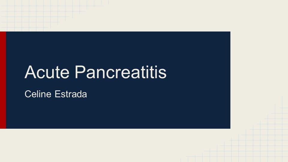 Acute Pancreatitis Celine Estrada