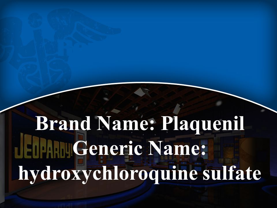 Brand Name: Plaquenil Generic Name: hydroxychloroquine sulfate