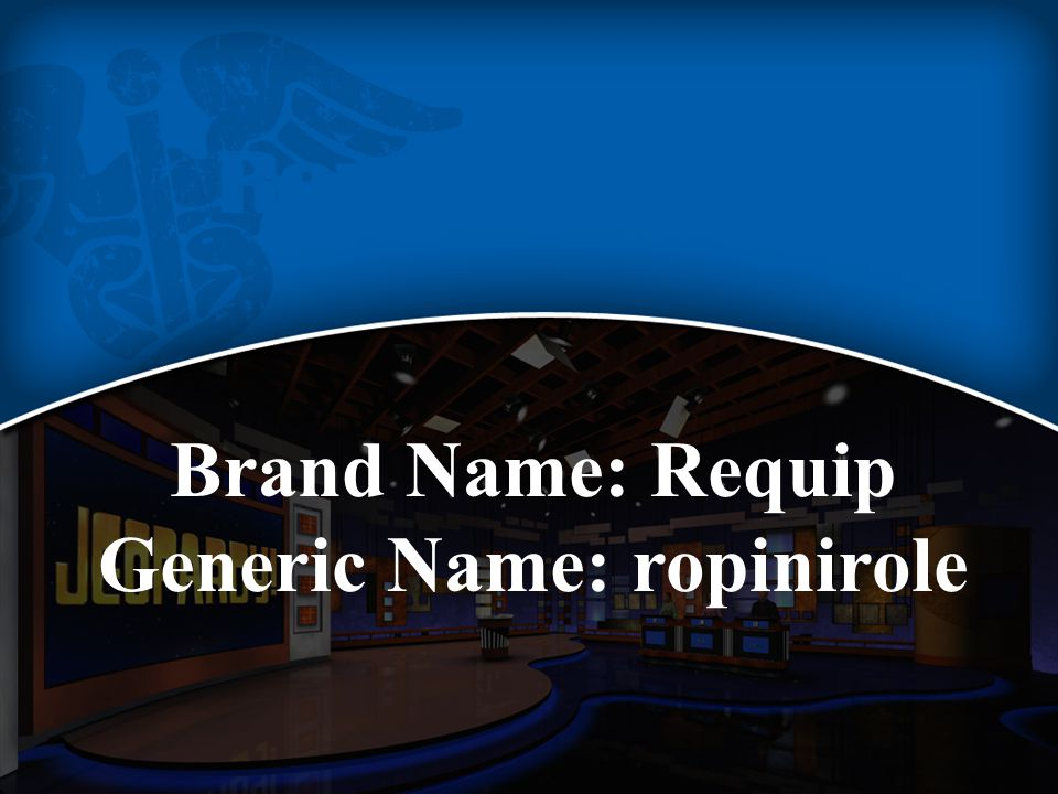 Brand Name: Requip Generic Name: ropinirole