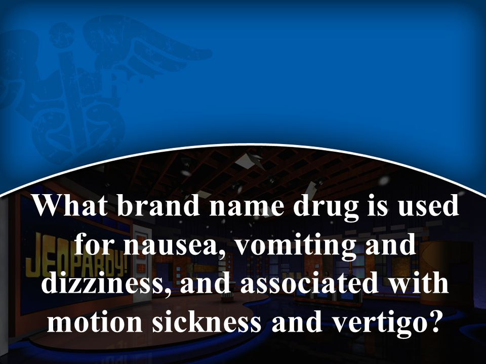 What brand name drug is used for nausea, vomiting and dizziness, and associated with motion sickness and vertigo?