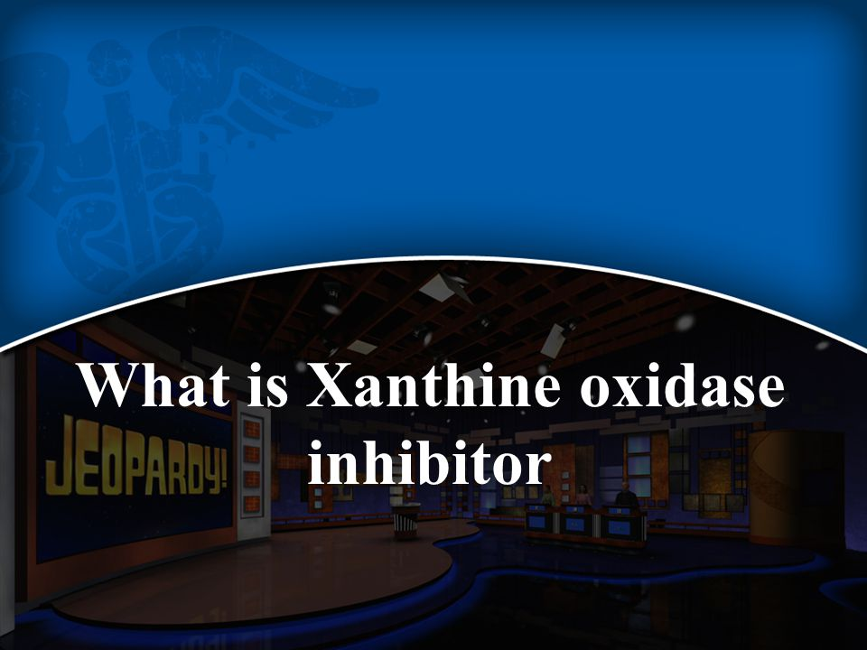 What is Xanthine oxidase inhibitor