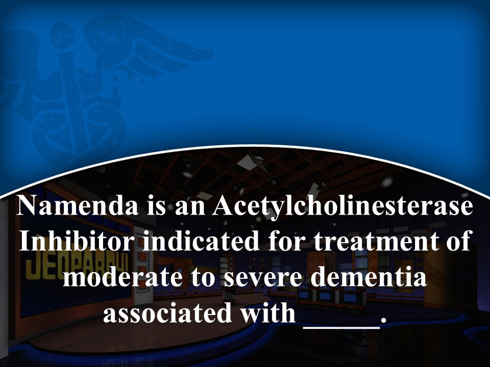 Namenda is an Acetylcholinesterase Inhibitor indicated for treatment of moderate to severe dementia associated with _____.