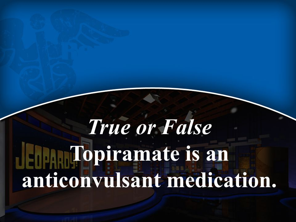 True or False Topiramate is an anticonvulsant medication.