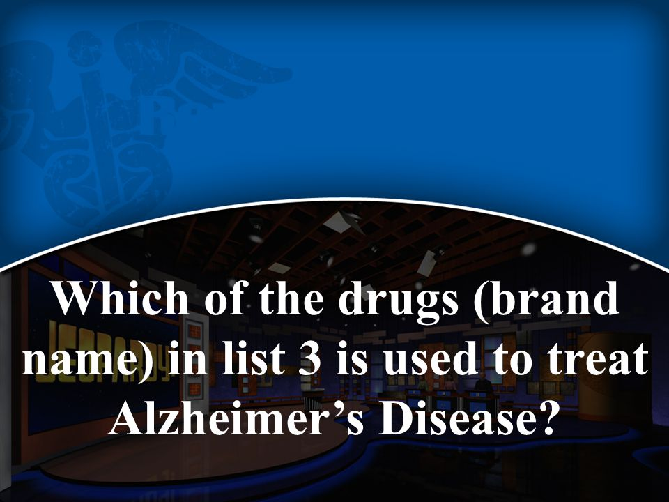 Which of the drugs (brand name) in list 3 is used to treat Alzheimer's Disease