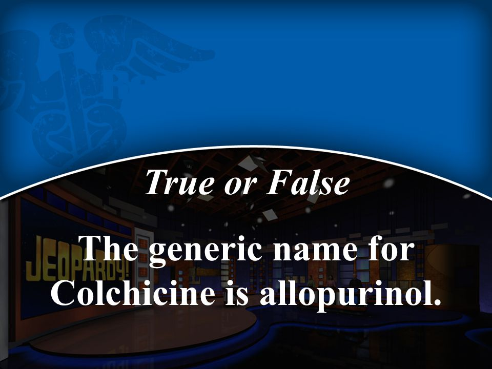 True or False The generic name for Colchicine is allopurinol.